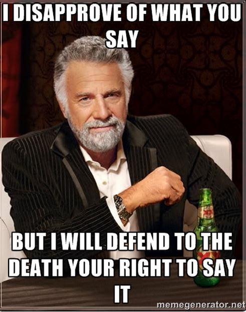 """Voltaire said: """"I disapprove of what you say, but I will defend to the death your right to say it"""" (or did he?)"""